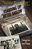 Standing Up After Saigon : The Triumphant Story of Hope, Determination, and Reinvention