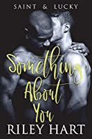 Something About You (Saint and Lucky, #1)