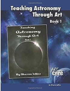 Teaching Astronomy Through Art Book 1