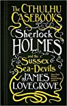 Sherlock Holmes and the Sussex Sea-Devils (The Cthulhu Casebooks #3)