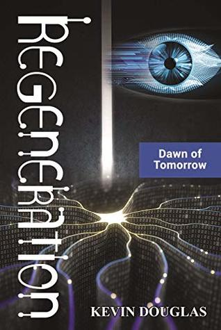 Regeneration: Dawn of Tomorrow (Regeneration Series Book 1)