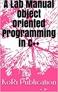 A Lab Manual Object Oriented Programming in C++ (first Book 2018)
