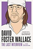 David Foster Wallace: The Last Interview Expanded with New Introduction: and Other Conversations (The Last Interview Series)