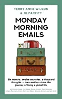 Monday Morning Emails: Six months, twelve countries, a thousand thoughts - two mothers share the journey of living a global life