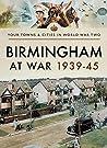Birmingham at War 1939–45 (Towns & Cities in World War Two)