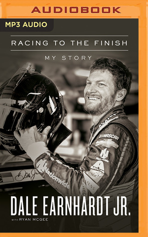 Racing to the Finish: My Story by Dale Earnhardt Jr