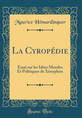 La Cyrop�die: Essai Sur Les Id�es Morales Et Politiques de X�nophon  by  Maurice Hemardinquer