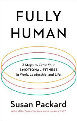 Fully Human  3 Steps to Grow Your Emotional Fitness in Work, Leadership, and Life (12 Feb 2019, TarcherPerigee)