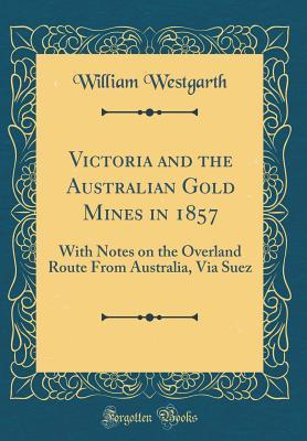 Victoria and the Australian Gold Mines in 1857: With Notes