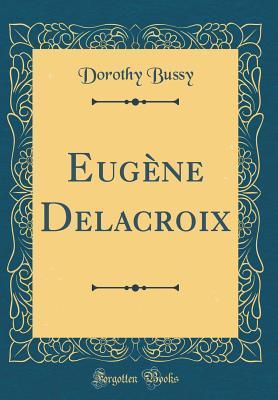 Eug�ne Delacroix (Classic Reprint)
