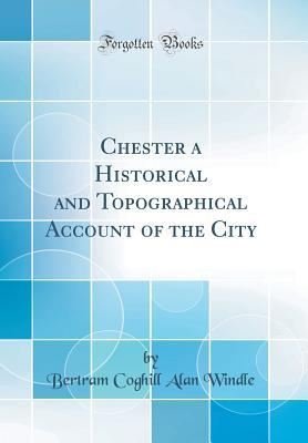 Chester a Historical and Topographical Account of the City  by  Bertram Coghill Alan Windle