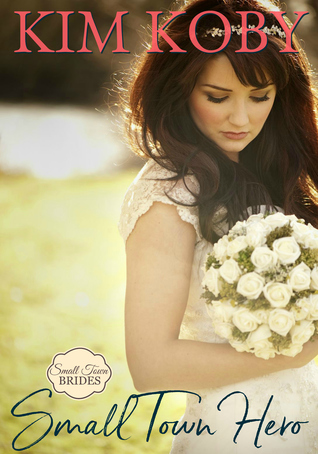 Small Town Hero (Small Town Brides, #1)