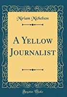 A Yellow Journalist (Classic Reprint)