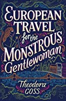 European Travel for the Monstrous Gentlewoman (The Extraordinary Adventures of the Athena Club, #2)