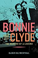 Bonnie and Clyde: The Making of a Legend