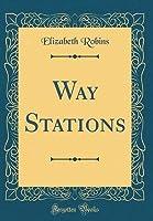 Way Stations (Classic Reprint)