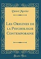 Les Origines de la Psychologie Contemporaine (Classic Reprint)