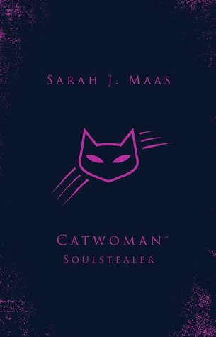 Catwoman: Soulstealer (DC Icons, #3) by Sarah J  Maas