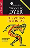 Tus zonas erroneas / Your Erroneous Zones: Guia para combatir las causas de la infelicidad / Guide to Fight the Unhappiness Reasons