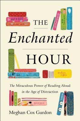 The Enchanted Hour by Meghan Cox Gurdon