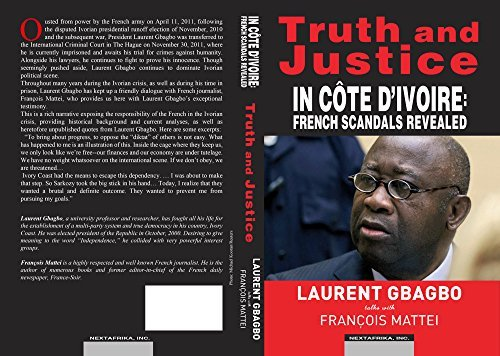 Truth and Justice in Cote Divoire: French Scandals Revealed. Laurent Gbagbo Talks with Francois Mattei  by  François Mattei