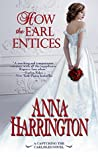 How the Earl Entices by Anna Harrington
