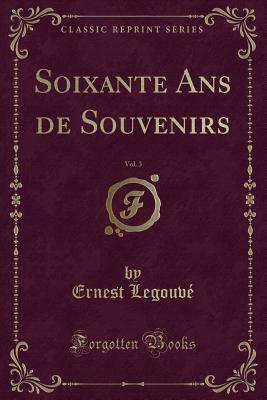 Soixante ans de souvenirs, Vol. 3 Ernest Legouvé