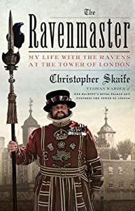 The Ravenmaster: My Life with the Ravens at the Tower of London
