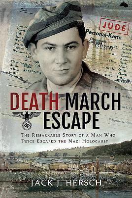 Death March Escape: The Remarkable Story of a Man Who Twice Escaped the Nazi Holocaust