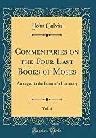 Commentaries on the Four Last Books of Moses, Vol. 4: Arranged in the Form of a Harmony (Classic Reprint)