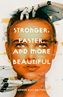 Stronger, Faster, and More Beautiful