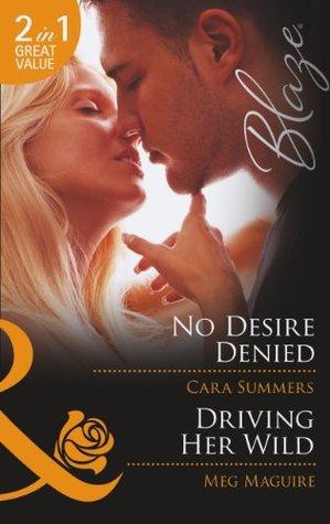 No Desire Denied: No Desire Denied/Driving Her Wild (Forbidden Fantasies, Book 34) (Mills & Boon Blaze)