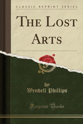 The Lost Arts (Classic Reprint)