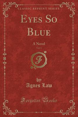 Eyes So Blue, Vol. 1: A Novel Agnes Law