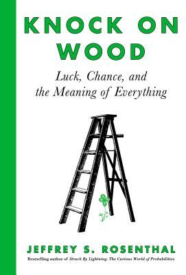 Knock on Wood Luck Chance and the Meaning of Everything
