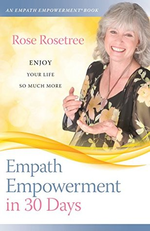Empath Empowerment in 30 Days by Rose Rosetree