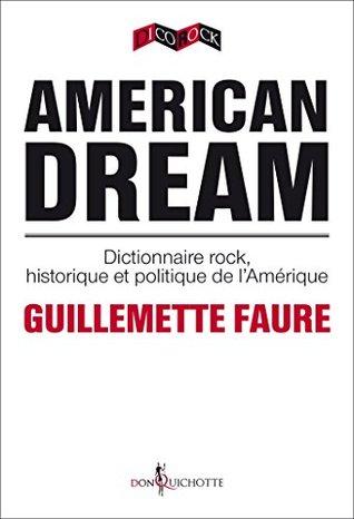 American Dream. Dictionnaire rock, historique et politique de l'Amérique: dictionnaire rock, historique et politique de l'Amérique (NON FICTION)