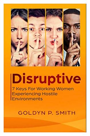 Disruptive: 7 Keys for Working Women Experiencing Hostile Environments