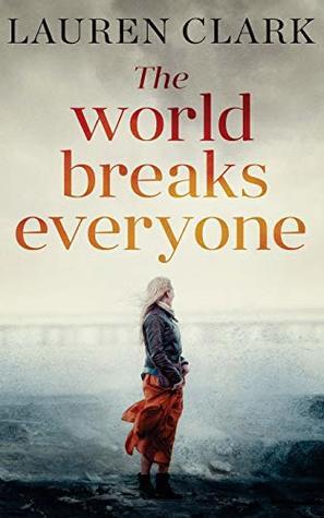 The World Breaks Everyone by Lauren Clark