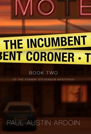 The Incumbent Coroner by Paul Austin Ardoin