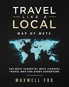 Travel Like a Local - Map of Mets: The Most Essential Mets (France) Travel Map for Every Adventure