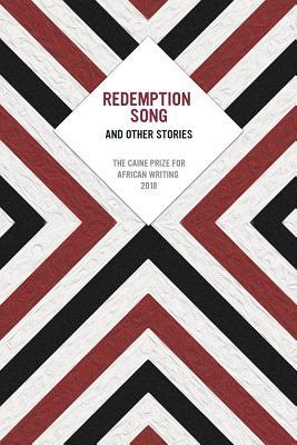 Redemption Song and Other Stories: The Caine Prize for African Writing 2018