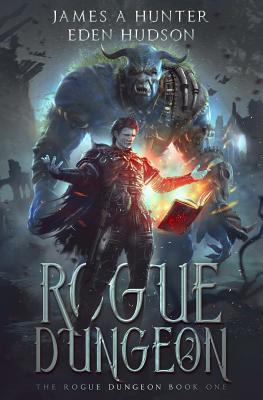 Rogue Dungeon (The Rogue Dungeon #1) by James A  Hunter