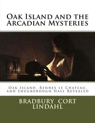Oak Island and the Arcadian Mysteries: Oak Island, Rennes le Chateau, and Shugborough Hall