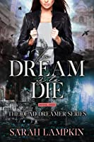 To Dream Is to Die (Dead Dreamer, #1)