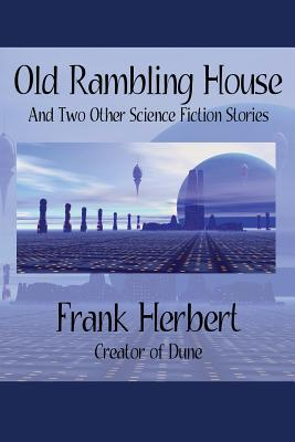 Old Rambling House: And Two Other Science Fiction Stories
