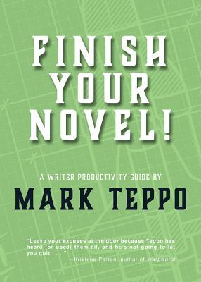 Finish Your Novel! by Mark Teppo
