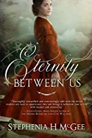 Eternity Between Us: A Tale of Faith, Espionage, and Impossible Love During the Civil War