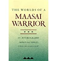 The Worlds of a Maasai Warrior- An Autobiography by Saitoti,Tepilit Ole. [1988] Paperback