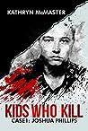 Kids Who Kill: Case 1: Joshua Phillips